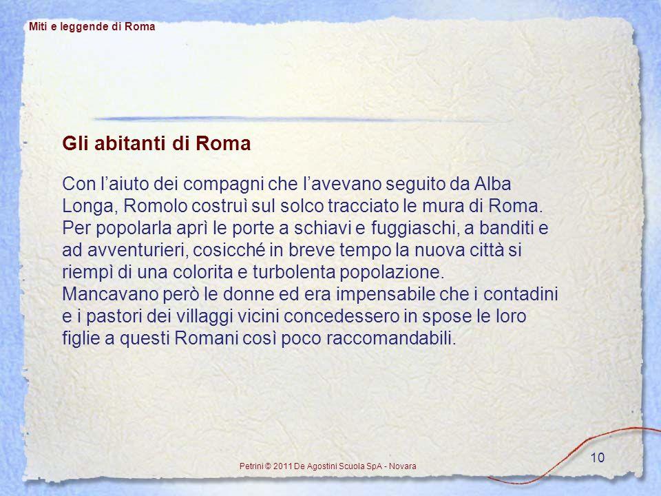 10 Miti e leggende di Roma Petrini © 2011 De Agostini Scuola SpA - Novara Gli abitanti di Roma Con laiuto dei compagni che lavevano seguito da Alba Lo