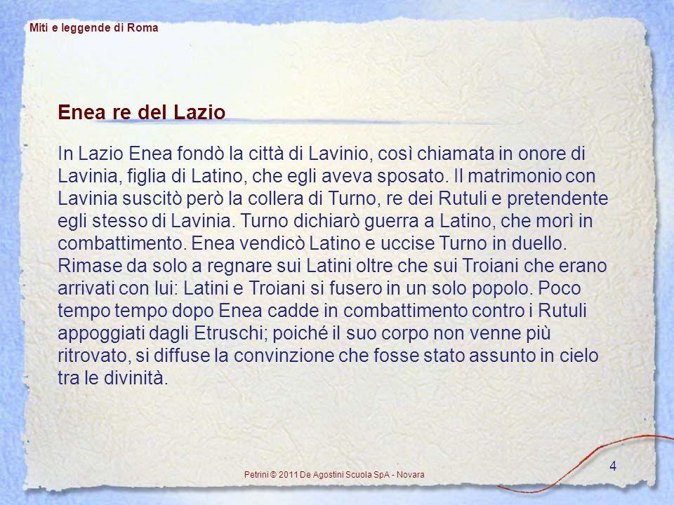 4 Enea re del Lazio In Lazio Enea fondò la città di Lavinio, così chiamata in onore di Lavinia, figlia di Latino, che egli aveva sposato. Il matrimoni