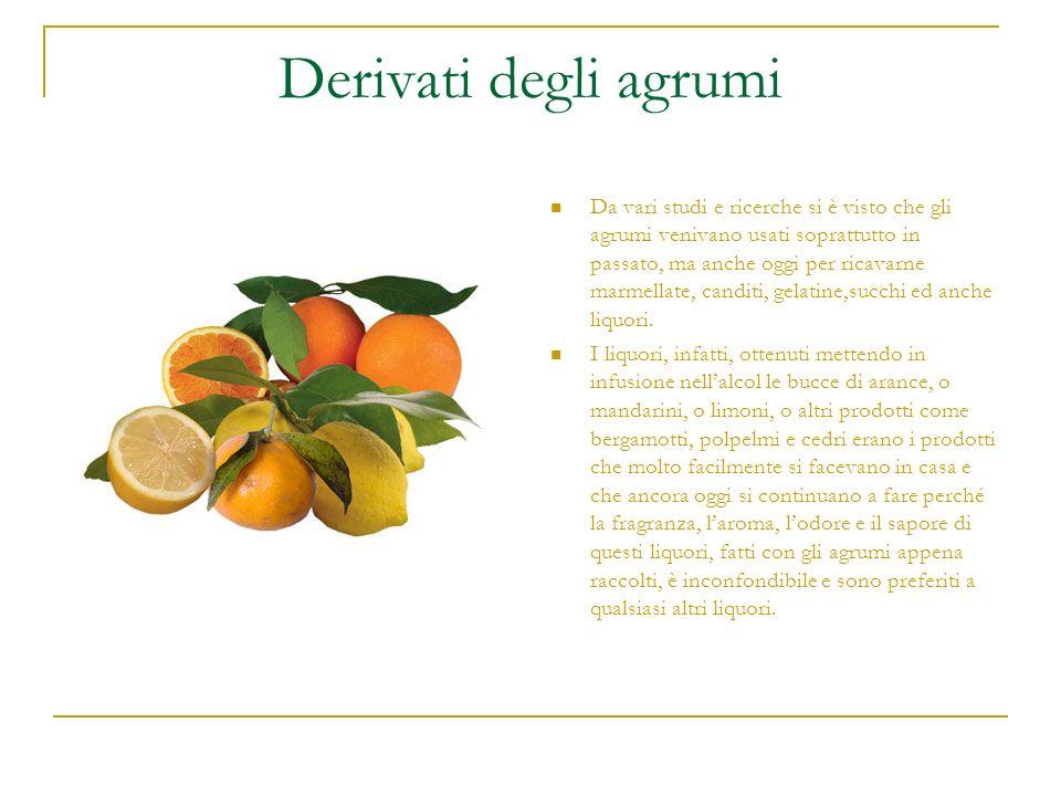 Derivati degli agrumi Da vari studi e ricerche si è visto che gli agrumi venivano usati soprattutto in passato, ma anche oggi per ricavarne marmellate