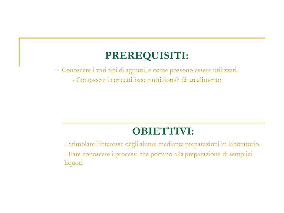 PREREQUISITI: - Conoscere i vari tipi di agrumi, e come possono essere utilizzati. - Conoscere i concetti base nutrizionali di un alimento OBIETTIVI: