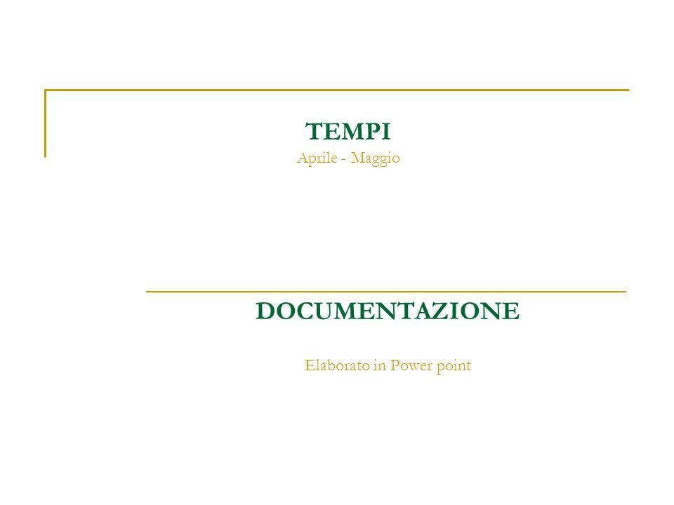 TEMPI Aprile - Maggio DOCUMENTAZIONE Elaborato in Power point