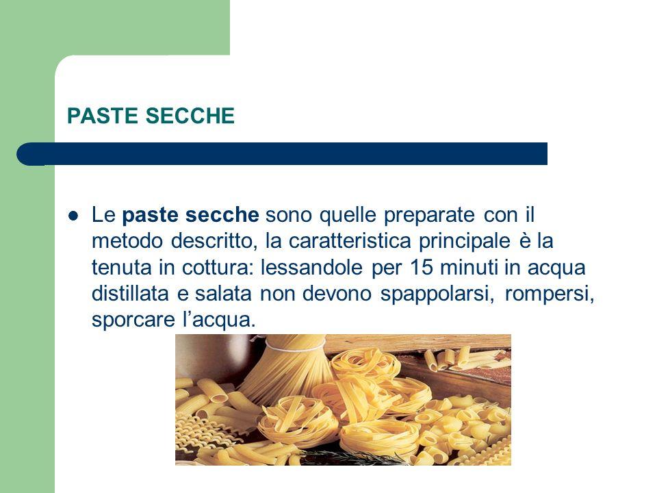 PASTE SECCHE Le paste secche sono quelle preparate con il metodo descritto, la caratteristica principale è la tenuta in cottura: lessandole per 15 min