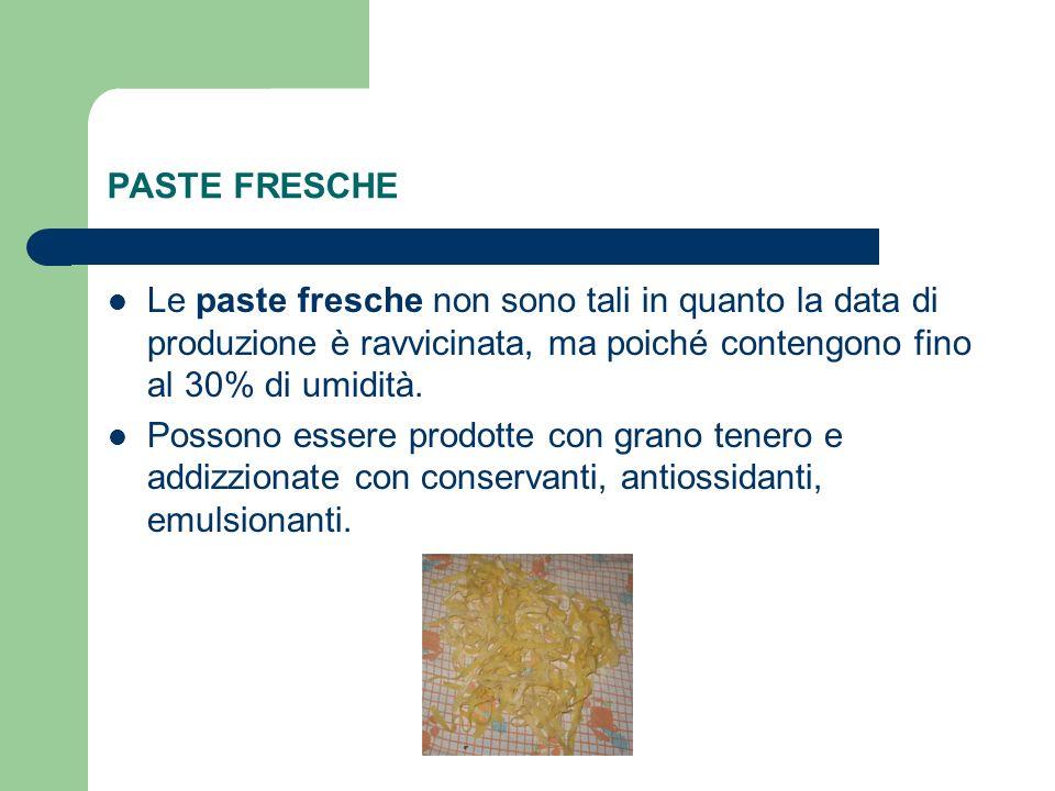 PASTE FRESCHE Le paste fresche non sono tali in quanto la data di produzione è ravvicinata, ma poiché contengono fino al 30% di umidità. Possono esser