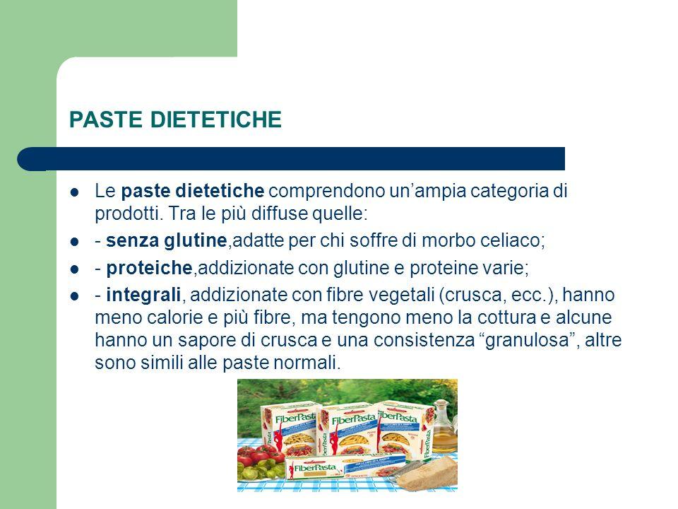 PASTE DIETETICHE Le paste dietetiche comprendono unampia categoria di prodotti. Tra le più diffuse quelle: - senza glutine,adatte per chi soffre di mo