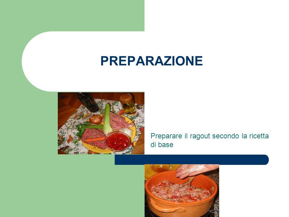 PREPARAZIONE Preparare il ragout secondo la ricetta di base