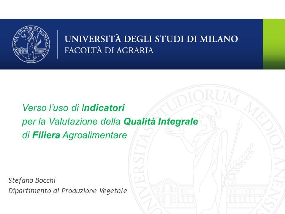 Stefano Bocchi Dipartimento di Produzione Vegetale Verso luso di Indicatori per la Valutazione della Qualità Integrale di Filiera Agroalimentare