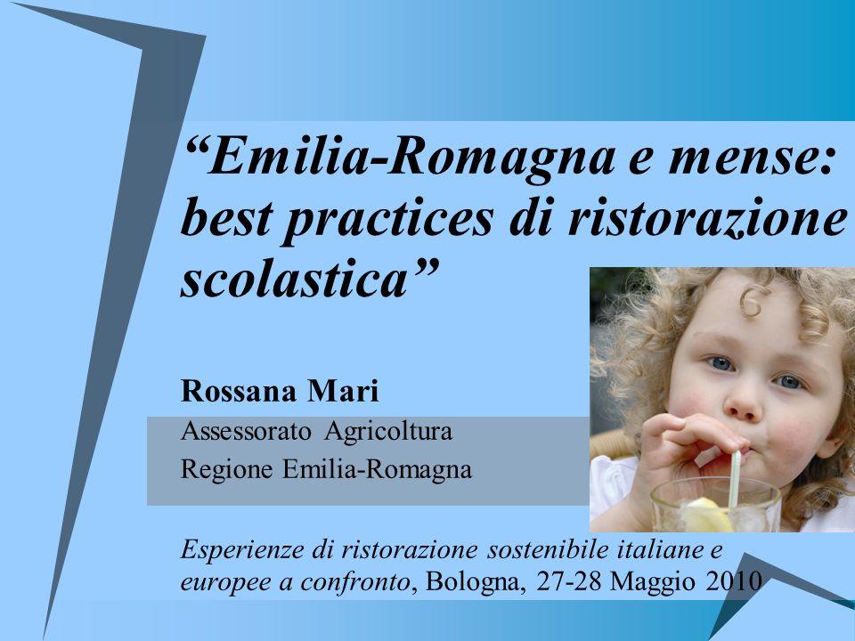Emilia-Romagna e mense: best practices di ristorazione scolastica Rossana Mari Assessorato Agricoltura Regione Emilia-Romagna Esperienze di ristorazio