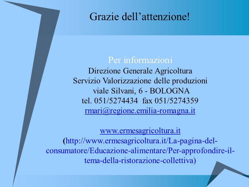 Grazie dellattenzione! Per informazioni Direzione Generale Agricoltura Servizio Valorizzazione delle produzioni viale Silvani, 6 - BOLOGNA tel. 051/52