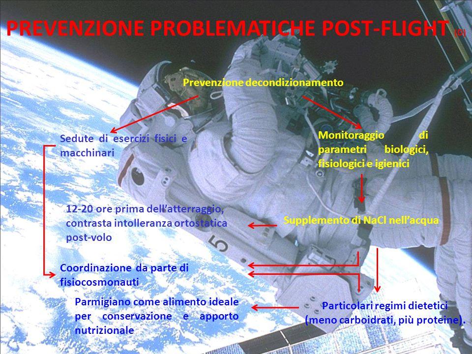 PREVENZIONE PROBLEMATICHE POST-FLIGHT (D) Prevenzione decondizionamento Sedute di esercizi fisici e macchinari Monitoraggio di parametri biologici, fi