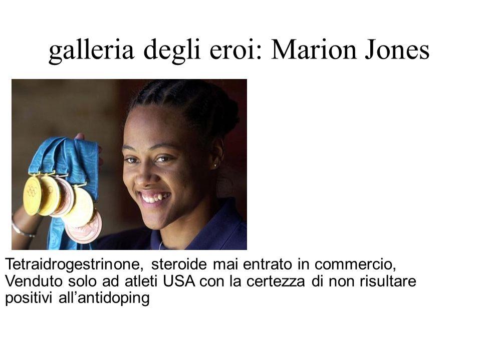 galleria degli eroi: Marion Jones Tetraidrogestrinone, steroide mai entrato in commercio, Venduto solo ad atleti USA con la certezza di non risultare positivi allantidoping