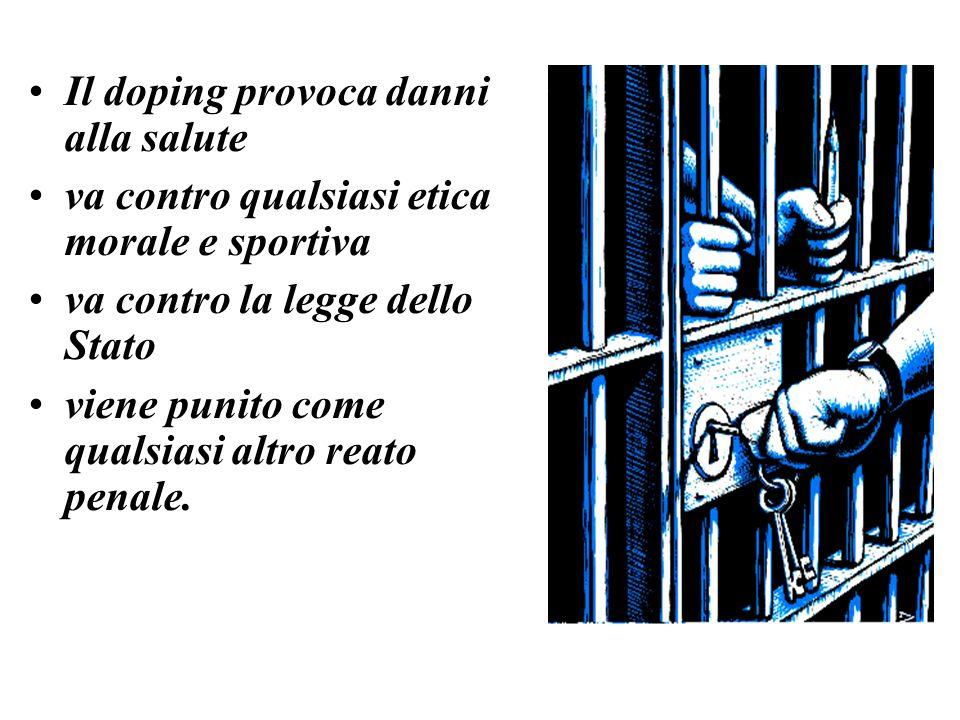 Il doping provoca danni alla salute va contro qualsiasi etica morale e sportiva va contro la legge dello Stato viene punito come qualsiasi altro reato penale.