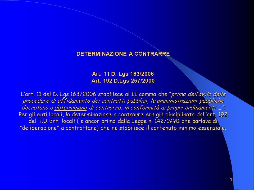 1 DETERMINAZIONE A CONTRARRE Art. 11 D. Lgs 163/2006 Art. 192 D.Lgs 267/2000 Lart. 11 del D. Lgs 163/2006 stabilisce al II comma che prima dellavvio d