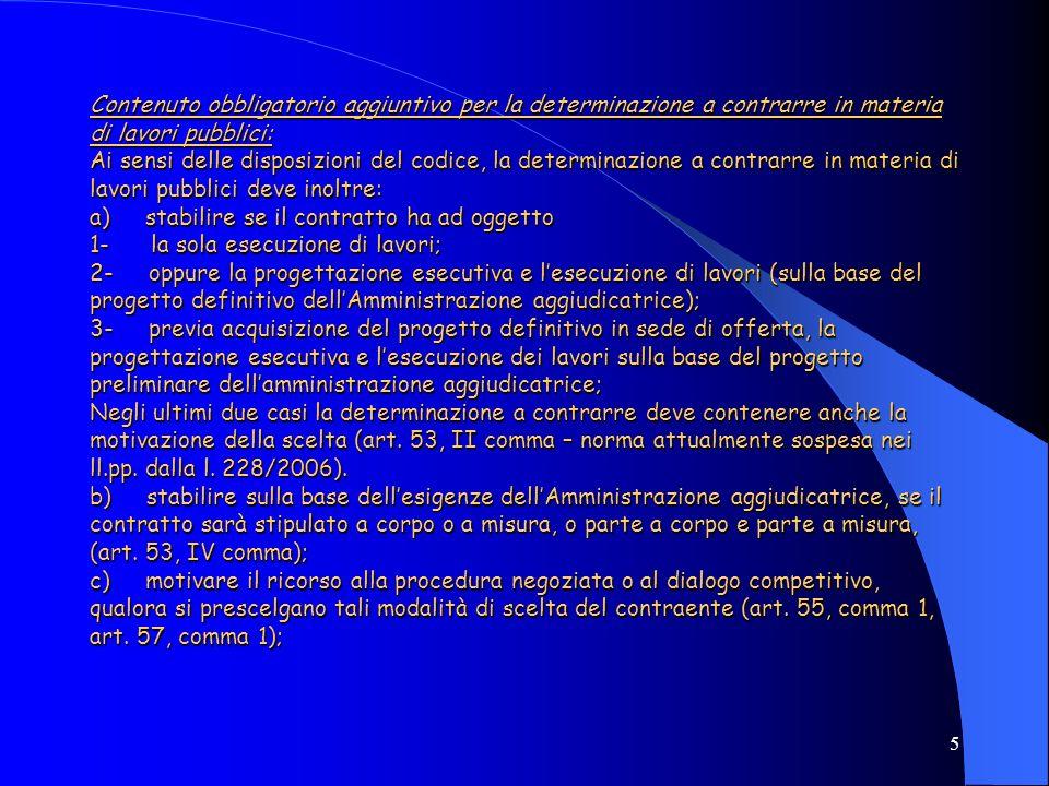 5 Contenuto obbligatorio aggiuntivo per la determinazione a contrarre in materia di lavori pubblici: Ai sensi delle disposizioni del codice, la determ