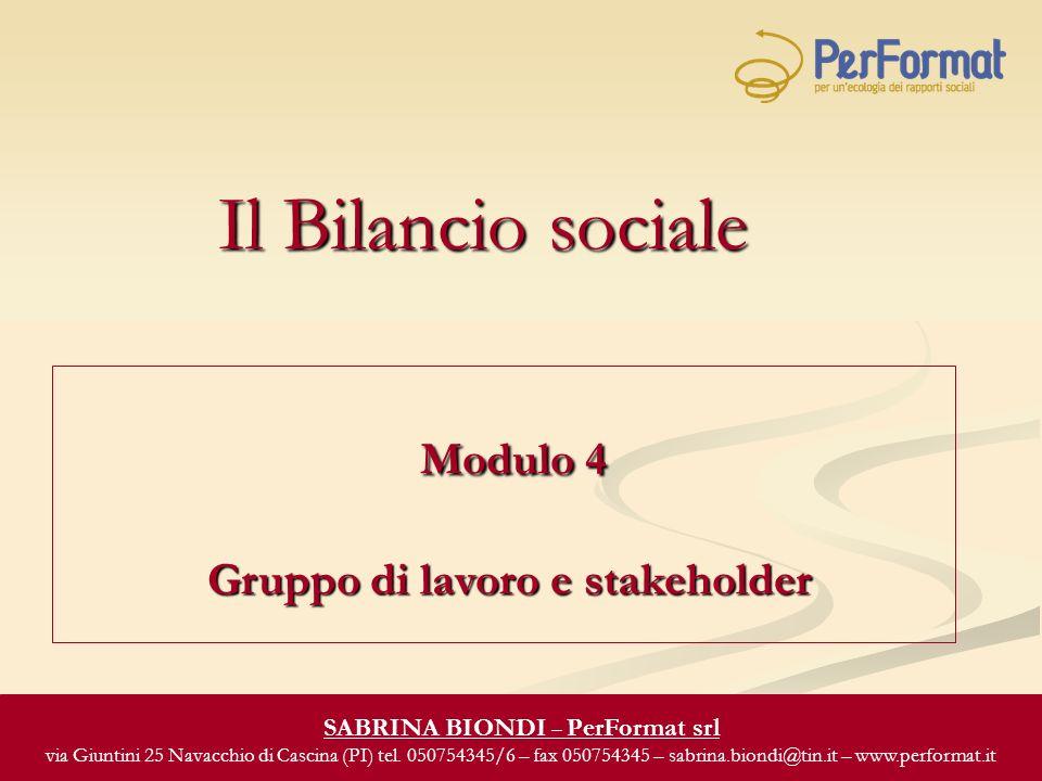 Il Bilancio sociale Modulo 4 Gruppo di lavoro e stakeholder Modulo 4 Gruppo di lavoro e stakeholder SABRINA BIONDI – PerFormat srl via Giuntini 25 Navacchio di Cascina (PI) tel.