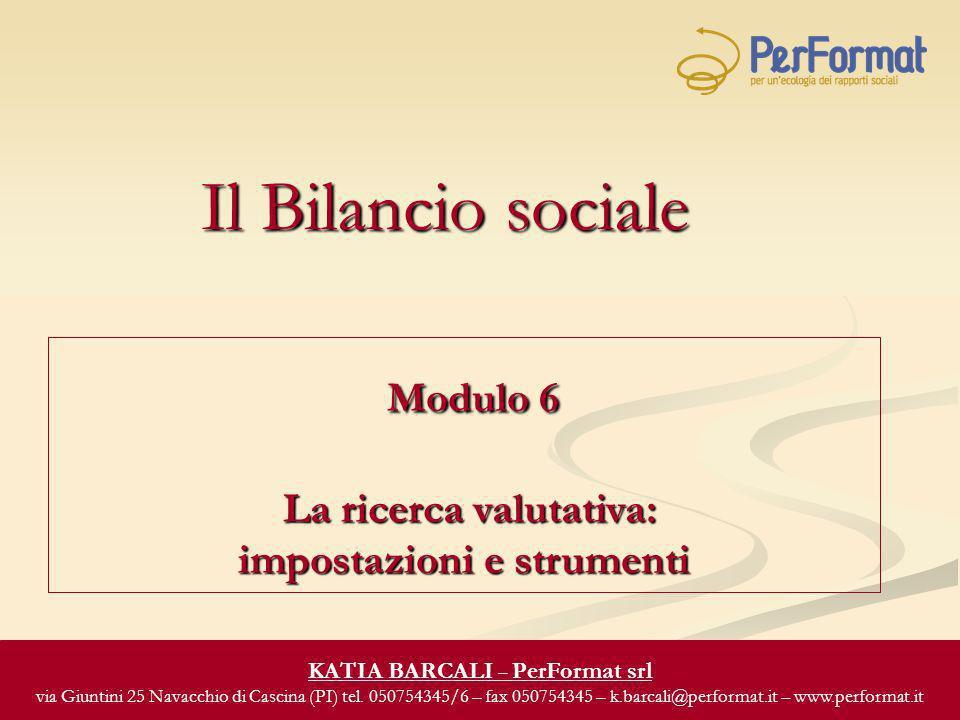 Il Bilancio sociale Modulo 6 La ricerca valutativa: Modulo 6 La ricerca valutativa: impostazioni e strumenti KATIA BARCALI – PerFormat srl via Giuntin