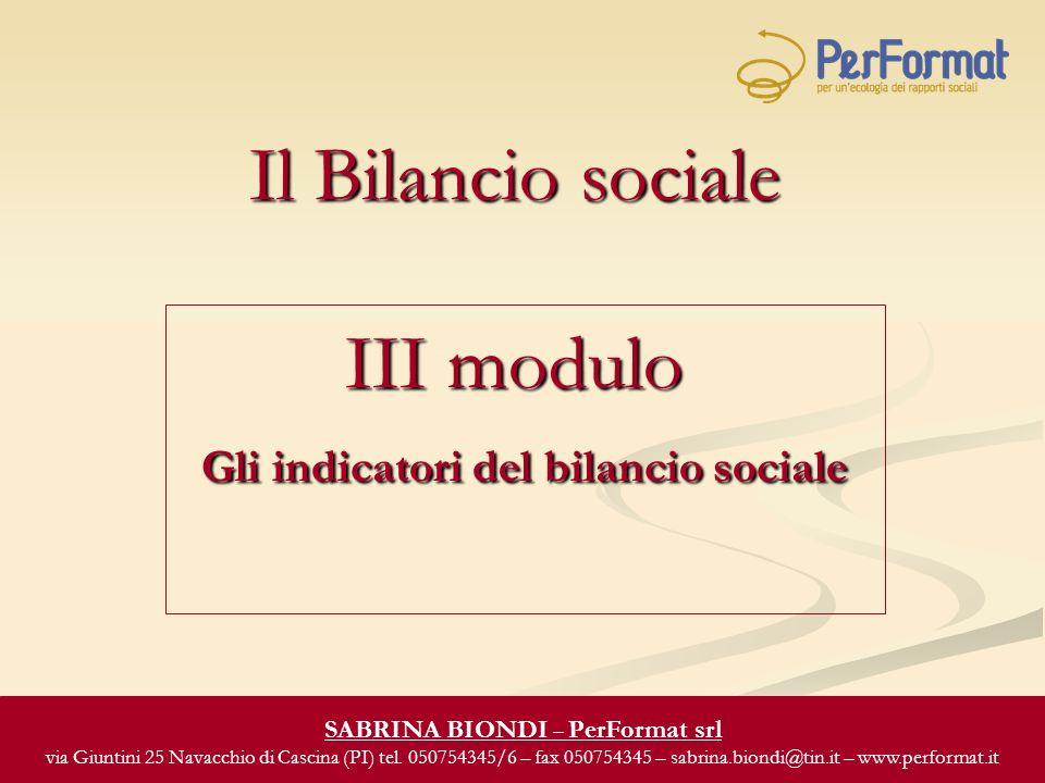 Il Bilancio sociale III modulo Gli indicatori del bilancio sociale SABRINA BIONDI – PerFormat srl via Giuntini 25 Navacchio di Cascina (PI) tel.
