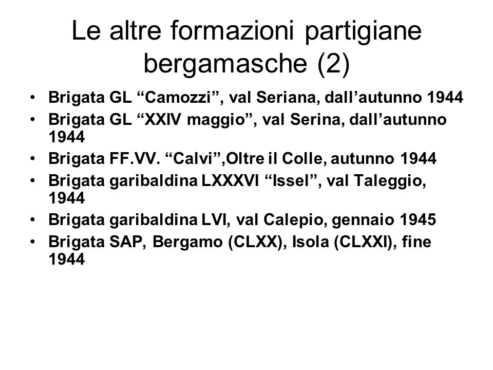 Le altre formazioni partigiane bergamasche (2) Brigata GL Camozzi, val Seriana, dallautunno 1944 Brigata GL XXIV maggio, val Serina, dallautunno 1944