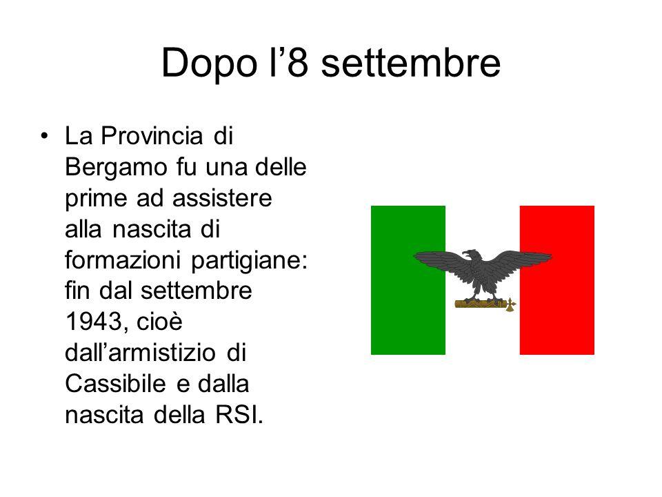 Dopo l8 settembre La Provincia di Bergamo fu una delle prime ad assistere alla nascita di formazioni partigiane: fin dal settembre 1943, cioè dallarmi