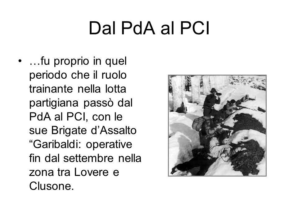 Dal PdA al PCI …fu proprio in quel periodo che il ruolo trainante nella lotta partigiana passò dal PdA al PCI, con le sue Brigate dAssalto Garibaldi:
