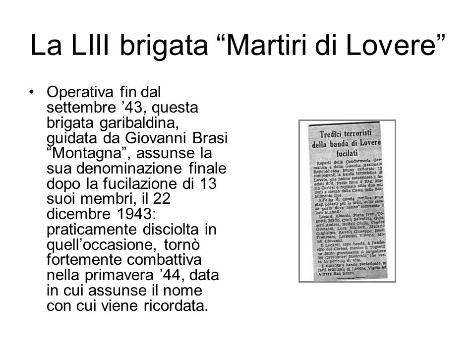La LIII brigata Martiri di Lovere Operativa fin dal settembre 43, questa brigata garibaldina, guidata da Giovanni Brasi Montagna, assunse la sua denom