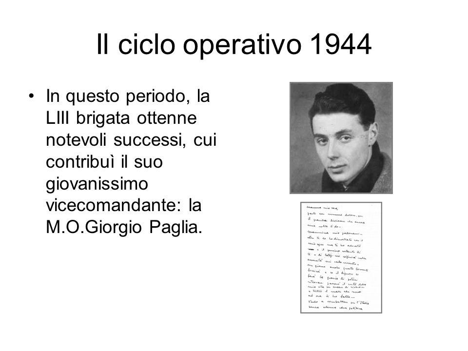 Il ciclo operativo 1944 In questo periodo, la LIII brigata ottenne notevoli successi, cui contribuì il suo giovanissimo vicecomandante: la M.O.Giorgio
