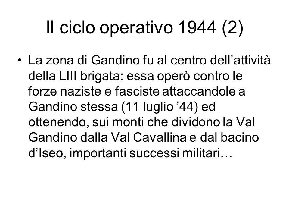Il ciclo operativo 1944 (2) La zona di Gandino fu al centro dellattività della LIII brigata: essa operò contro le forze naziste e fasciste attaccandol