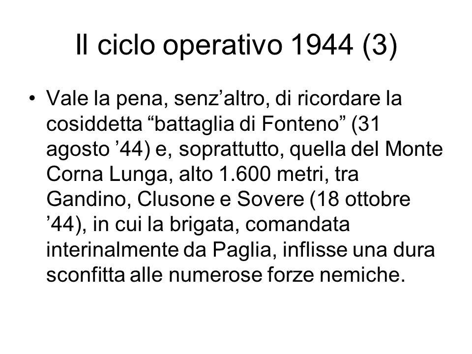 Il ciclo operativo 1944 (3) Vale la pena, senzaltro, di ricordare la cosiddetta battaglia di Fonteno (31 agosto 44) e, soprattutto, quella del Monte C