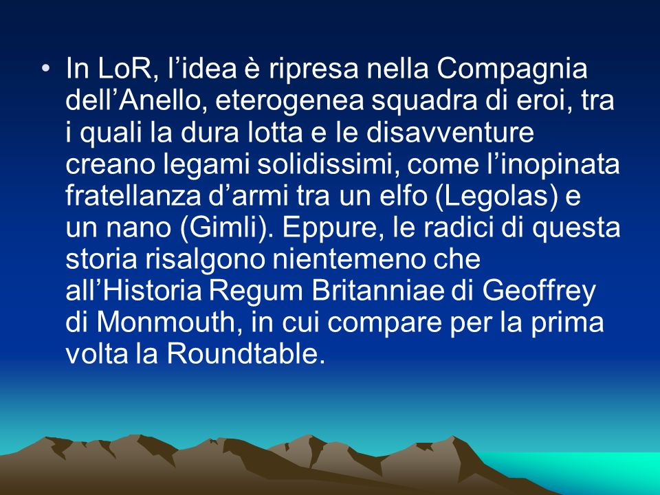 In LoR, lidea è ripresa nella Compagnia dellAnello, eterogenea squadra di eroi, tra i quali la dura lotta e le disavventure creano legami solidissimi,