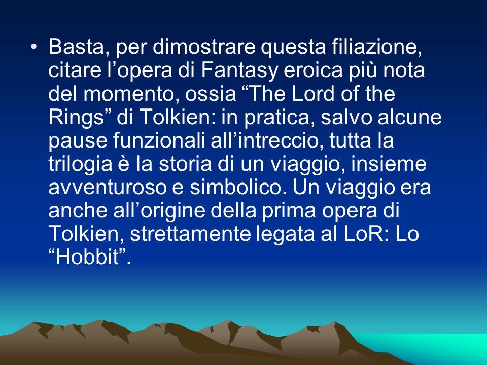 Basta, per dimostrare questa filiazione, citare lopera di Fantasy eroica più nota del momento, ossia The Lord of the Rings di Tolkien: in pratica, sal