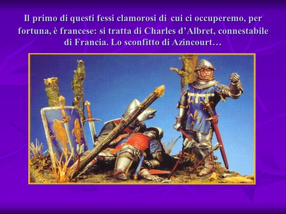 AZINCOURT (1415) Le 25 octobre 1415, la «fleur de la chevalerie française» est anéantie à Azincourt, au nord de la Somme, par les archers et les piétons du roi d Angleterre, Henri V de Lancastre.