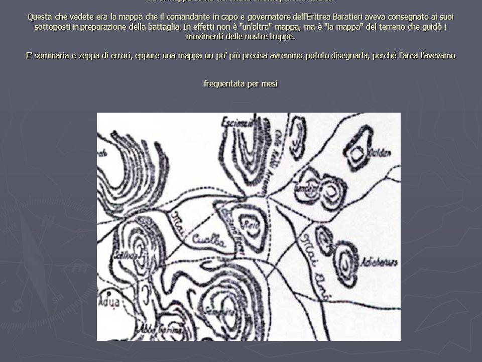 Il piano di Baratieri prevedeva che le 4 brigate di cui era composto il corpo di spedizione formassero un ala destra (brigata Dabormida), un centro (brigata Arimondi), un ala sinistra (brigata indigena Albertone) e una riserva (brigata Ellena), e formulava due ipotesi di schieramento, una principale ed una secondaria.