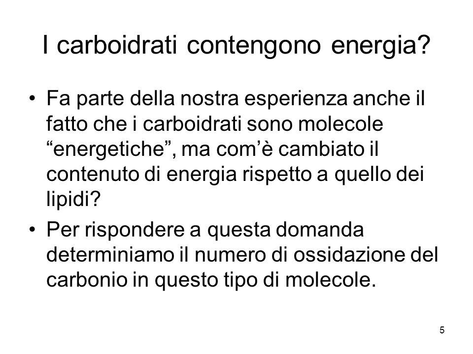 5 I carboidrati contengono energia? Fa parte della nostra esperienza anche il fatto che i carboidrati sono molecole energetiche, ma comè cambiato il c