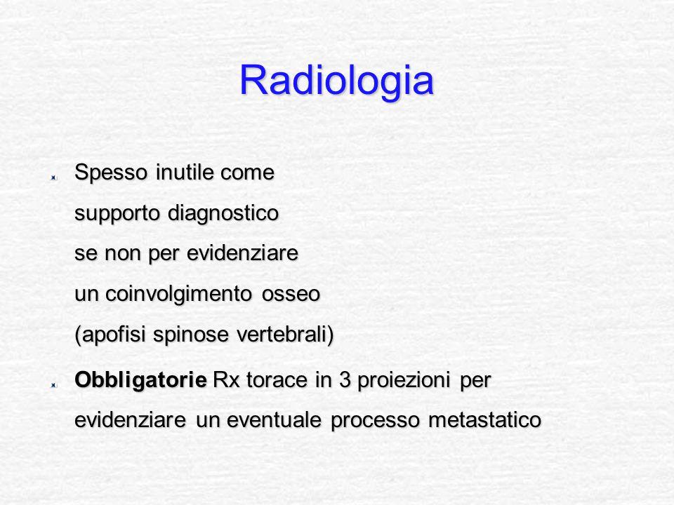 Radiologia Spesso inutile come supporto diagnostico se non per evidenziare un coinvolgimento osseo (apofisi spinose vertebrali) Obbligatorie Rx torace