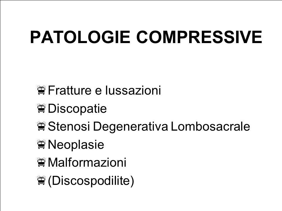 PATOLOGIE COMPRESSIVE Fratture e lussazioni Discopatie Stenosi Degenerativa Lombosacrale Neoplasie Malformazioni (Discospodilite)