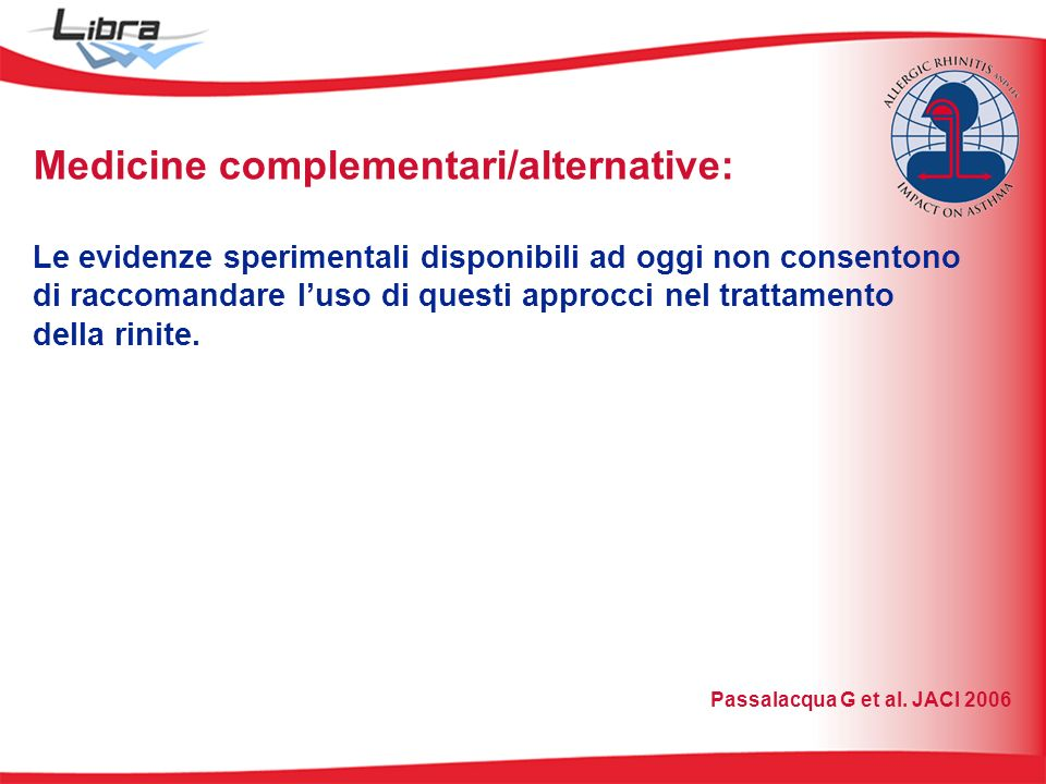 Medicine complementari/alternative: Le evidenze sperimentali disponibili ad oggi non consentono di raccomandare luso di questi approcci nel trattamento della rinite.