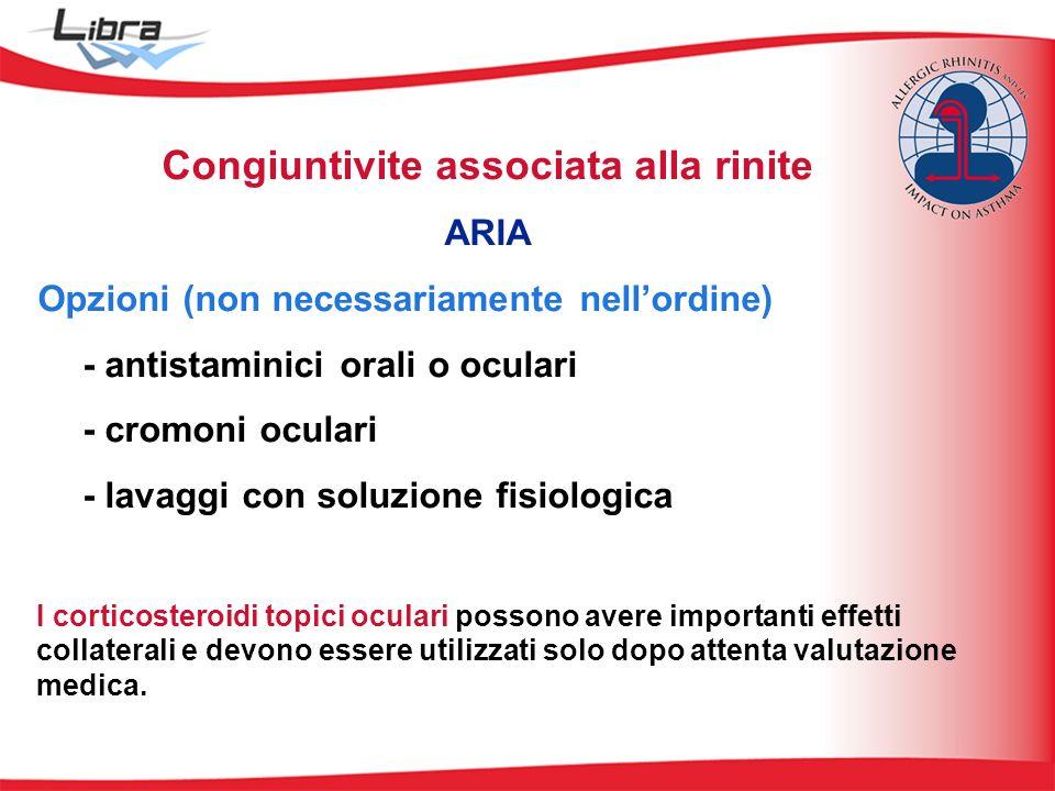 Congiuntivite associata alla rinite ARIA Opzioni (non necessariamente nellordine) - antistaminici orali o oculari - cromoni oculari - lavaggi con solu