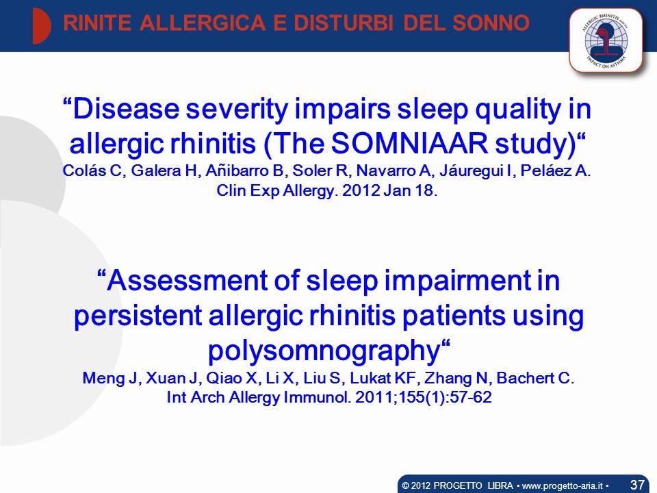 RINITE ALLERGICA E DISTURBI DEL SONNO 37 © 2012 PROGETTO LIBRA www.progetto-aria.it Disease severity impairs sleep quality in allergic rhinitis (The S