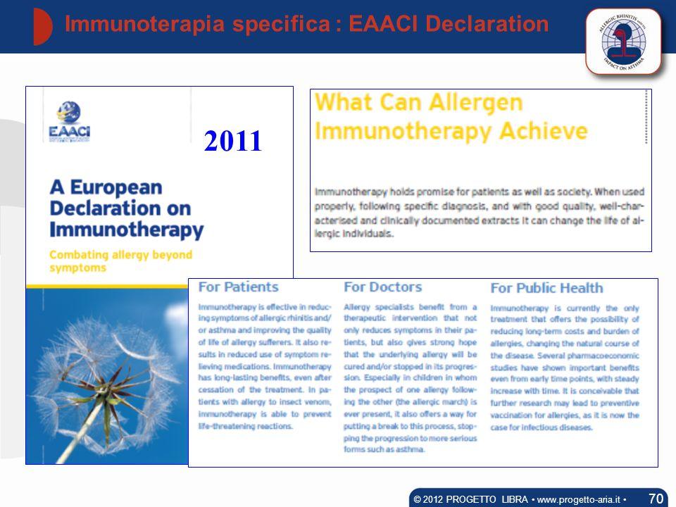 Immunoterapia specifica : EAACI Declaration 70 © 2012 PROGETTO LIBRA www.progetto-aria.it 2011