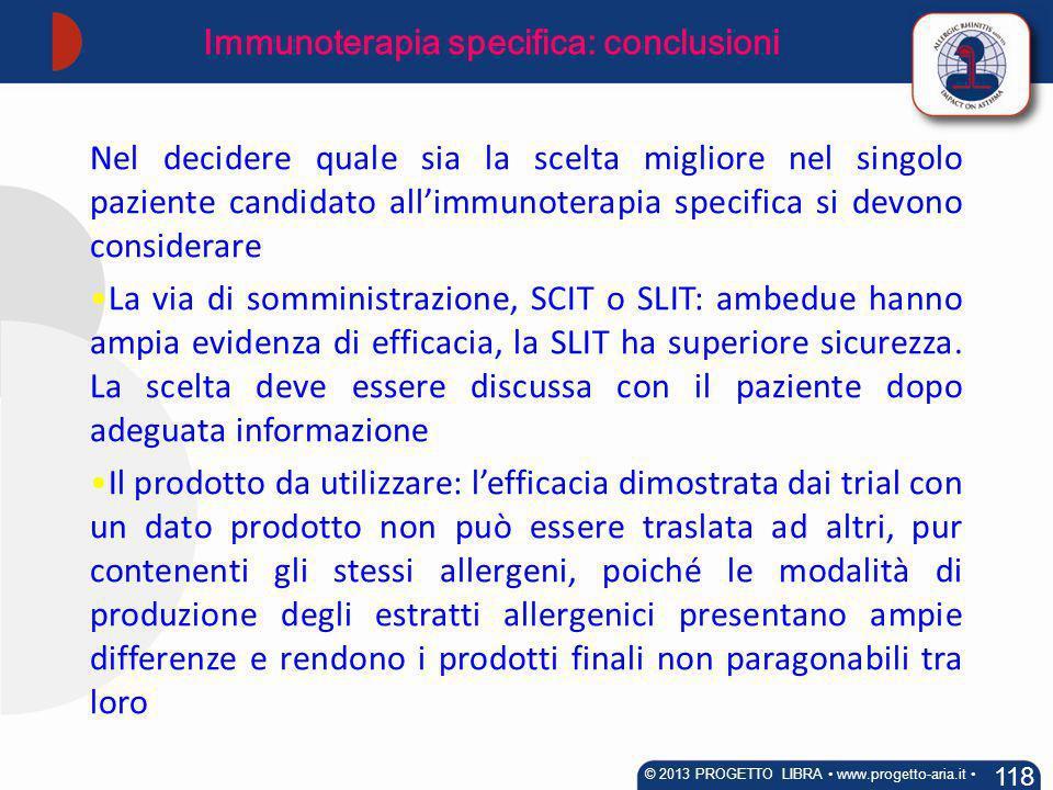 118 Immunoterapia specifica: conclusioni © 2013 PROGETTO LIBRA www.progetto-aria.it Nel decidere quale sia la scelta migliore nel singolo paziente can