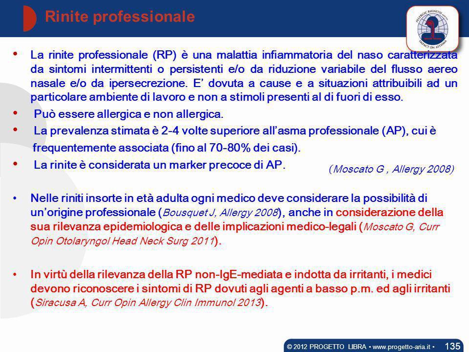 Rinite professionale 135 © 2012 PROGETTO LIBRA www.progetto-aria.it La rinite professionale (RP) è una malattia infiammatoria del naso caratterizzata