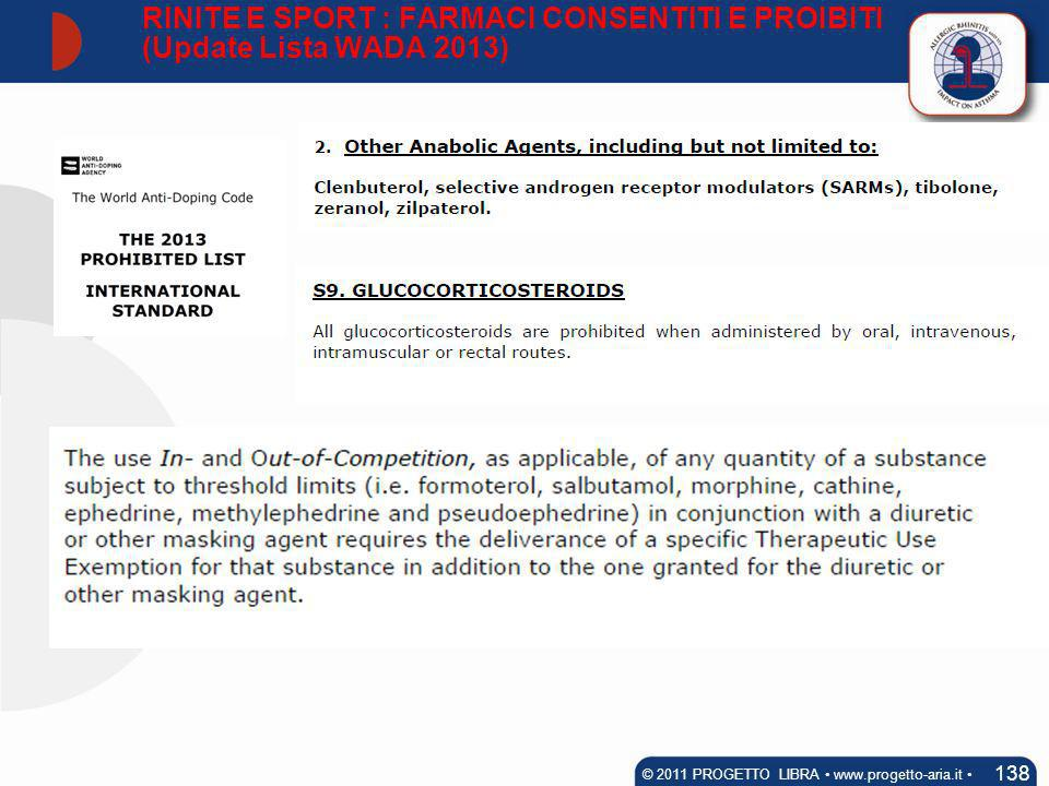 138 © 2011 PROGETTO LIBRA www.progetto-aria.it RINITE E SPORT : FARMACI CONSENTITI E PROIBITI (Update Lista WADA 2013)