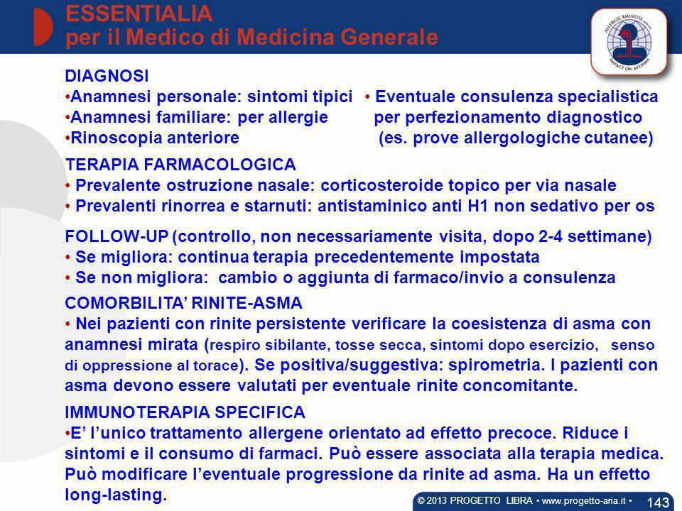 DIAGNOSI Anamnesi personale: sintomi tipici Anamnesi familiare: per allergie Rinoscopia anteriore Eventuale consulenza specialistica per perfezionamen