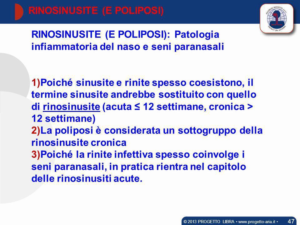 RINOSINUSITE (E POLIPOSI): Patologia infiammatoria del naso e seni paranasali 1)Poiché sinusite e rinite spesso coesistono, il termine sinusite andreb