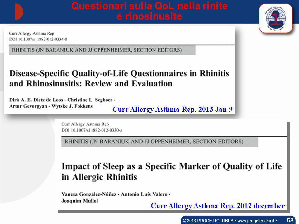 Questionari sulla QoL nella rinite e rinosinusite 58 © 2013 PROGETTO LIBRA www.progetto-aria.it Curr Allergy Asthma Rep. 2013 Jan 9 Curr Allergy Asthm