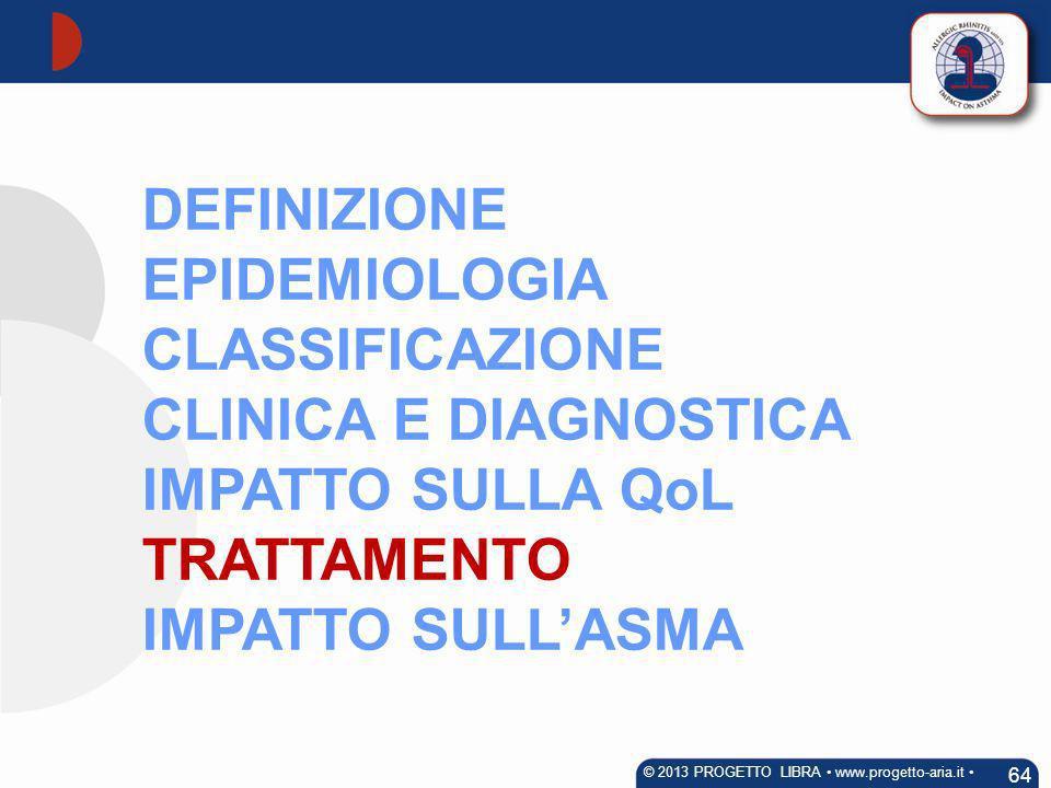 DEFINIZIONE EPIDEMIOLOGIA CLASSIFICAZIONE CLINICA E DIAGNOSTICA IMPATTO SULLA QoL TRATTAMENTO IMPATTO SULLASMA 64 © 2013 PROGETTO LIBRA www.progetto-a