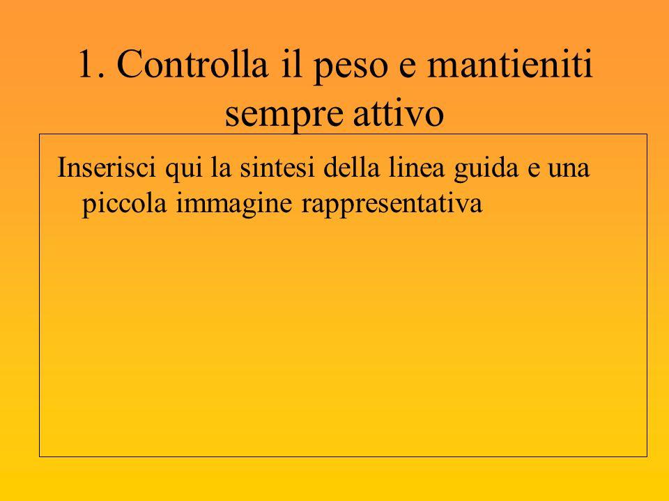 1. Controlla il peso e mantieniti sempre attivo Inserisci qui la sintesi della linea guida e una piccola immagine rappresentativa