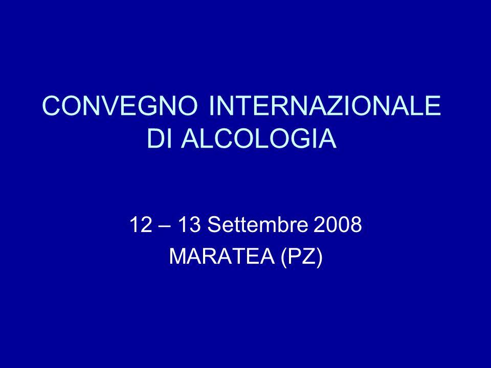 CONVEGNO INTERNAZIONALE DI ALCOLOGIA 12 – 13 Settembre 2008 MARATEA (PZ)