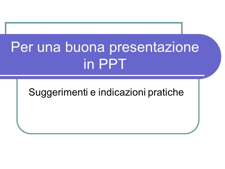 Per una buona presentazione Come formattare le slides Il colore è un elemento forte: va usato con sobrietà Non usare più di 4 colori diversi, oltre allo sfondo, allinterno della stessa presentazione.