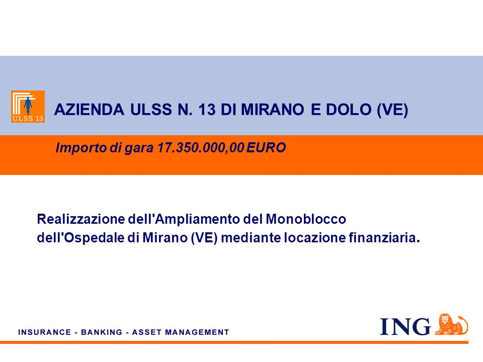 Do not put content on the brand signature area AZIENDA ULSS N. 13 DI MIRANO E DOLO (VE) Importo di gara 17.350.000,00 EURO Realizzazione dell'Ampliame