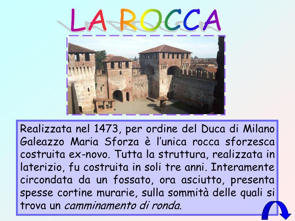 Realizzata nel 1473, per ordine del Duca di Milano Galeazzo Maria Sforza è lunica rocca sforzesca costruita ex-novo. Tutta la struttura, realizzata in
